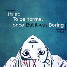 متعب أن تكون شخصاً طبيعياً لا إنه ممل  Tokyo Ghoul