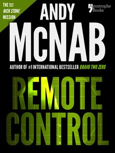 Amazon.com: Remote Control (Nick Stone Book 1): Andy McNab's best-selling series of Nick Stone thrillers - now available in the US, with bon...