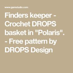 """Finders keeper - Crochet DROPS basket in """"Polaris"""". - Free pattern by DROPS Design"""