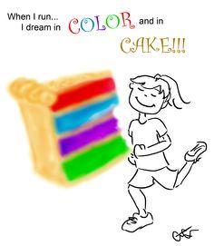 When I run...I dream in color and in cake!!