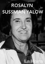 Fue una médico estadounidense, nacida en Nueva York en 1921. Cursó estudios de física en la Universidad de Illinois. Dedicada a la investigación de hormonas en el hospital de veteranos del Bronx, fue galardonada con el Premio Nobel en Fisiología y Medicina en 1977, compartido con el polaco Andrew V. Schally y el francés Roger Guillemin, por sus progresos en el terreno de las hormonas péptidos del radioinmunoensayo. En 1976 fue la primera mujer a quien se le otorgó el Premio Albert Lasker.