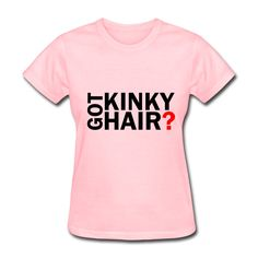 Got Kinky Hair? T-Shirt | Spreadshirt | ID: 10610175