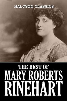 The Best of Mary Roberts Rinehart: 23 Novels and Short St...