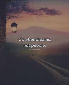 Positive Quotes :    QUOTATION – Image :    Quotes Of the day  – Description  Go after dreams..  Sharing is Power  – Don't forget to share this quote !    https://hallofquotes.com/2018/04/05/positive-quotes-go-after-dreams/