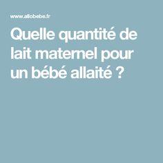 Quelle quantité de lait maternel pour un bébé allaité ?