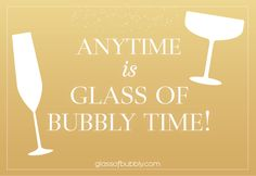 Anytime is Glass of Bubbly time!