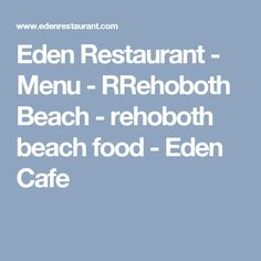 Eden Restaurant - Menu - RRehoboth Beach - rehoboth beach food - Eden Cafe