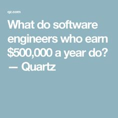 What do software engineers who earn $500,000 a year do? — Quartz