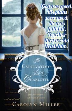 Regency Brides, A Legacy of Grace Series, Book The Captivating Lady Charlotte by Carolyn Miller Historical Romance, Historical Fiction, Believe, Romance Novels, Love Book, Great Books, So Little Time, Regency, Lady