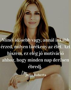 julia roberts idézetek - Google-keresés Star Quotes, Best Quotes, Life Quotes, Julia Roberts, Motivation For Today, Motivational Quotes, Inspirational Quotes, Inspiring Things, Positive Life