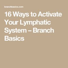 16 Ways to Activate Your Lymphatic System – Branch Basics