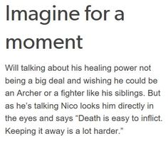 This is one of the reasons Solangelo is so perfect. Who can appreciate what Will does better than the son of death? Who can keep Nico grounded in the real world better than a healer? Percy Jackson Head Canon, Percy Jackson Memes, Percy Jackson Books, Percy Jackson Fandom, Rick Riordan Series, Rick Riordan Books, Solangelo, Percabeth, Will Solace