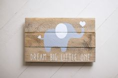 Elephant, Dream Big Little One, Pallet Sign, Nursery Wood Sign, Reclaimed Wood sign by NineTwelveDesigns on Etsy https://www.etsy.com/listing/238407991/elephant-dream-big-little-one-pallet