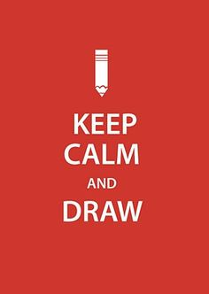keep calm and draw o yess!!