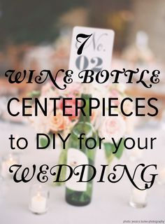 Wine bottle centerpieces are easy to make, affordable, and cute! Pin these 7 ideas now, read later!