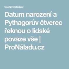 Datum narození a Pythagorův čtverec řeknou o lidské povaze vše | ProNáladu.cz Better Day, Reiki, Health Fitness, Thoughts, Advice, Quotes, People, Beauty, Astrology