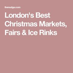 London's Best Christmas Markets, Fairs & Ice Rinks