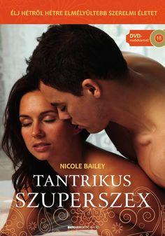 Nicole Bailey: Tantrikus Szuperszex + ajándék Káma-szútra DVD Megélted már partnereddel eggyé olvadva a simogatásból, ringatásból, cirógatásból és meditatív légzésből eredő erőteljes extázist? Ismered a titkát, miképp irányíthatod szexuális energiáidat és élvezheted partnereddel nem csak a testi, de az elmélyült lelki kapcsolatot is? A kötetben bemutatott 52 pozitúra mindegyikében találhatók olyan különlegességek, amelyek segítségével magasabb szintre emelheted erotikus tapasztalataidat. ... Tantra, Serenity, Books, Movies, Movie Posters, Products, Book, Libros, Film Poster