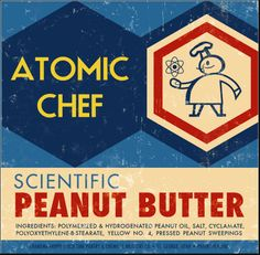Atomic Chef Scientific Peanut Butter -- Not just HYDROGENATED, but POLYMERIZED -- and with the extra goodness of PRESSED PEANUT SWEEPINGS!