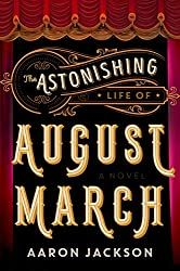 """Read """"The Astonishing Life of August March A Novel"""" by Aaron Jackson available from Rakuten Kobo. In this enchanting first novel, an irrepressibly optimistic oddball orphan is thrust into the wilds of postwar New York . Books To Read, My Books, Kindness Of Strangers, March Book, Star Students, First Novel, Historical Fiction, Book Recommendations, Bestselling Author"""