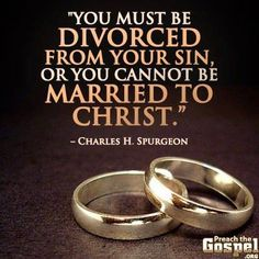 """""""You must be divorced from your sin. or you cannot be married to Christ."""" Charles H. Bible Verses Quotes, Faith Quotes, Biblical Quotes, Bible Scriptures, Christian Life, Christian Quotes, Ch Spurgeon, Charles Spurgeon Quotes, Jesus Is Lord"""