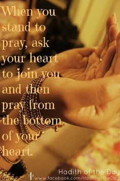 Pray from the bottom of your heart.