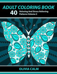 Amazon.com: Adult Coloring Book: 40 Relaxing And Stress Relieving Patterns, Coloring Books For Adults Series Volume 2 (Adult Coloring Books, Creative Zentangle Designs ... Anti Stress Coloring Books For Grownups) eBook: Adult Coloring Books Illustrators Alliance, Olivia Calm: Books