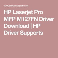 HP Laserjet Pro MFP M127FN Driver Download | HP Driver Supports