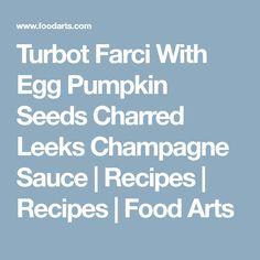 Turbot Farci With Egg Pumpkin Seeds Charred Leeks Champagne Sauce   Recipes   Recipes   Food Arts