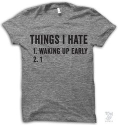 things i hate... 1. waking up early and 2. number 1