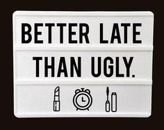 How about: Never late, I don't care if you think I look ugly 😑 Quotes To Live By, Me Quotes, Funny Quotes, Light Box Quotes Funny, Boxing Quotes, Hair Quotes, Statements, Laugh Out Loud, Wise Words