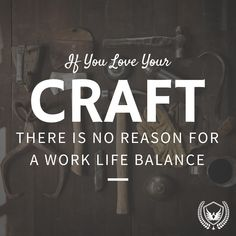 """If you love your craft, there is no reason for a """"work-life balance"""". Work is labor. Find a passion and make living from it. NEVER """"work"""" a day in your life again. Startup Entrepreneur, Work Life Balance, Hustle, Digital Marketing, Web Design, Love You, Success, Passion, Craft"""