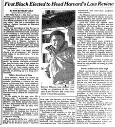 On Feb 6, 1990 the New York Times ran its first profile on our future President Barack Obama http://www.nytimes.com/1990/02/06/us/first-black-elected-to-head-harvard-s-law-review.html