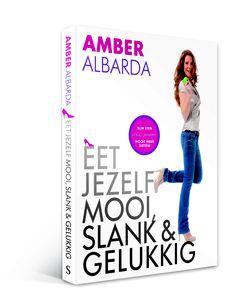 Amber Albarda - Eet jezelf mooi, slank en gelukkig (Eat yourself beautiful, slim and happy) - geen boek over afvallen, maar over het opruimen van vervuiling in je voeding