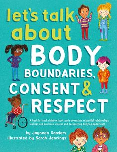 Free eBook Let's Talk About Body Boundaries, Consent and Respect: Teach children about body ownership, respect, feelings, choices and recognizing bullying behaviors Author Jayneen Sanders and Sarah Jennings Feelings And Emotions, Biographies, Social Skills, Social Work, Book Club Books, Great Books, Teaching Kids, Teaching Children Respect, Student Teaching