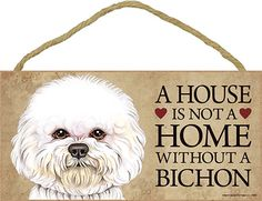 Bichon Frise Wood Dog Sign Wall Plaque 5 x 10 – A House Is Not A Home in Collectibles, Animals, Dogs | eBay