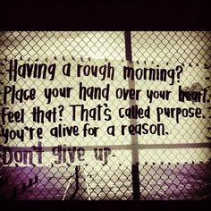 one of my fav quotes! My best friend Marina had said this 2 me.. purpose♥