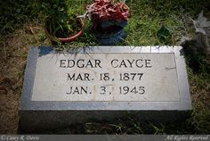 Edgar Cayce Grave Site He is buried in the Cementary that my Grandfather worked at and the town That I was born in, Hopkinsville KY.