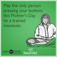 May the only person pressing your buttons this Mother's Day be a trained masseuse.