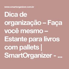 Dica de organização – Faça você mesmo – Estante para livros com pallets   SmartOrganizer - Seu personal organizer inteligente