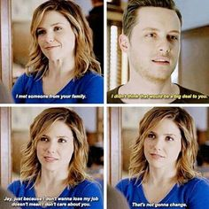 Lindsay: I met someone from your family. Halstead: I didn't think that would be a big deal to you. Lindsay: Jay, just because I don't wanna lose my job doesn't mean i don't care about you. That's not gonna change. (2x17)