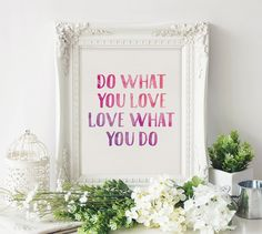 Printable Art | Wall Art Print | Love What You Do | Happy Art | Quote Print | Inspirational Art | Digital Art | Wall Art Quote | Life Quote