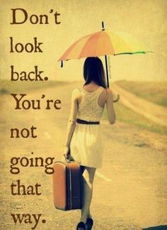 Don't look back. You're not going that way. #quote #past #future