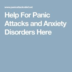 Help For Panic Attacks and Anxiety Disorders Here