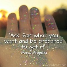 Maya angelou-ask for what you want