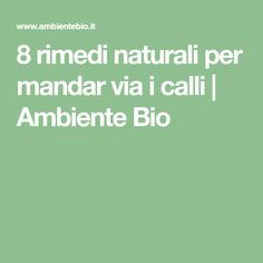 8 rimedi naturali per mandar via i calli | Ambiente Bio
