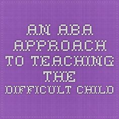 AN ABA APPROACH TO TEACHING THE DIFFICULT CHILD