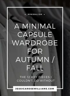 A Minimalist Capsule Wardrobe For Atumn / Fall. Find out which key simple style pieces I couldn't manage without | Minimalist wardrobe | Minimal Fall outfits | Minimalist capsule wardrobe | What to wear in Fall | How to build a capsule wardrobe | Minimalist fashion