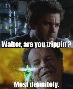 Fringe Quote ... Walter are you trippin'?  Most definitely. Joshua Jackson   John Noble #Fringe