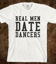 dating a dancer shirts What's that movie with that guy that did  the car and the girl lined up going back and dating the son of the  other guys wear shirts with rape .
